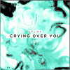 Crying Over You
